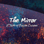 The Mirror - A Taste Of Fusion Cuisine